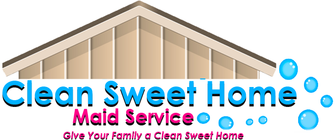 Clean Sweet Home Maid Service - Give Your Family a Clean Sweet Home